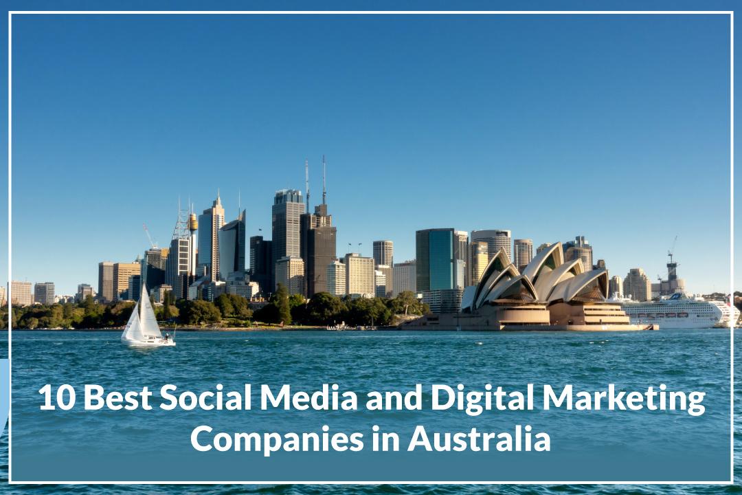10 Best Social Media and Digital Marketing Companies in Australia